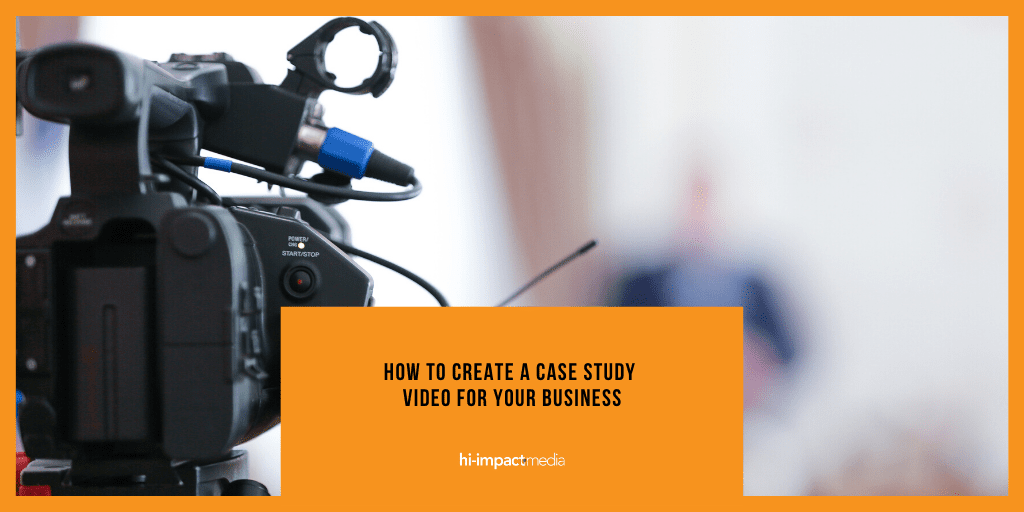 How to Create a Case Study Video for your Business