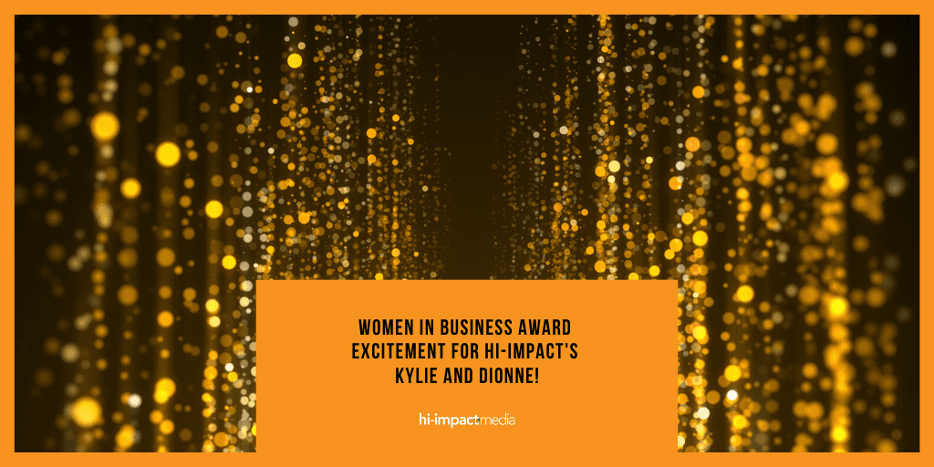 Women in Business Award excitement for hi-impact's Kylie and Dionne!