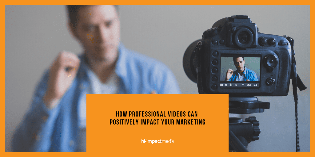 How Professional Videos can positively impact your Marketing