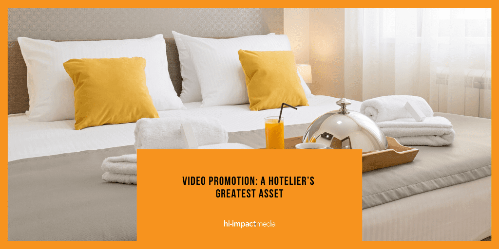 Video Promotion: A Hotelier's Greatest Asset