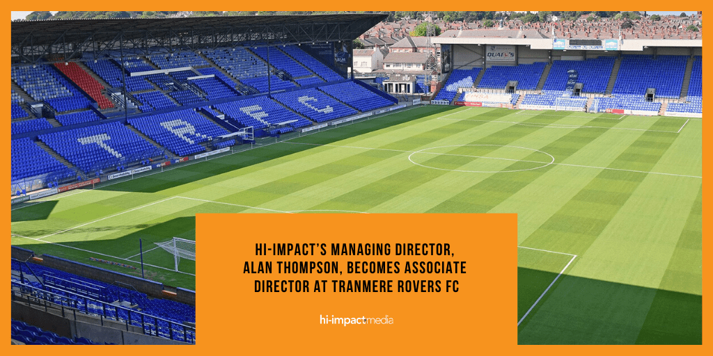 hi-impact's Managing Director, Alan Thompson, becomes Associate Director at Tranmere Rovers FC