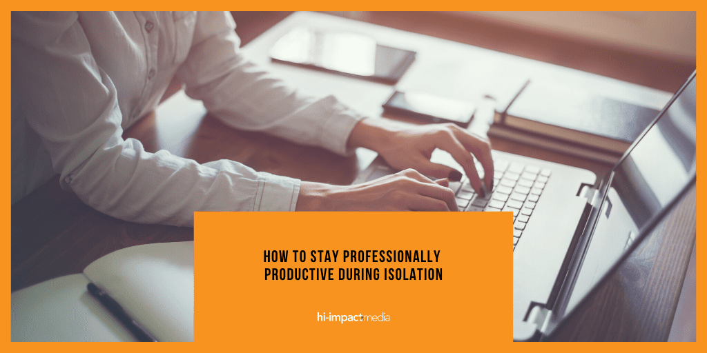 How to stay Professionally Productive during Isolation