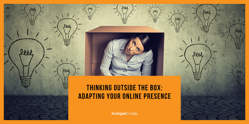 Think Outside The Box – Adapting Your Online Presence