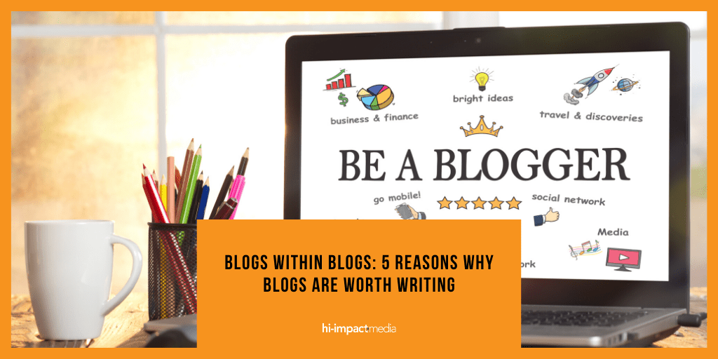 Blogs within Blogs: 5 Reasons why Blogs are Worth Writing