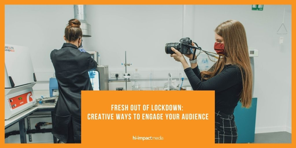 Fresh Out of Lockdown: Creative Ways to Engage Your Audience