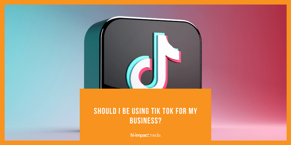 Should I Be Using Tik Tok for My Business?