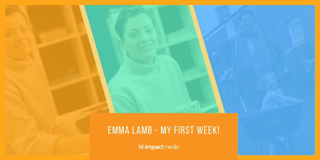 Emma Lamb – My First Week